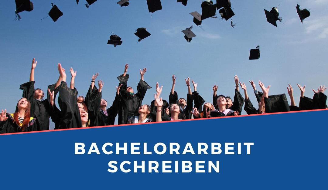 Bachelorarbeit schreiben – Wie gehe ich vor?