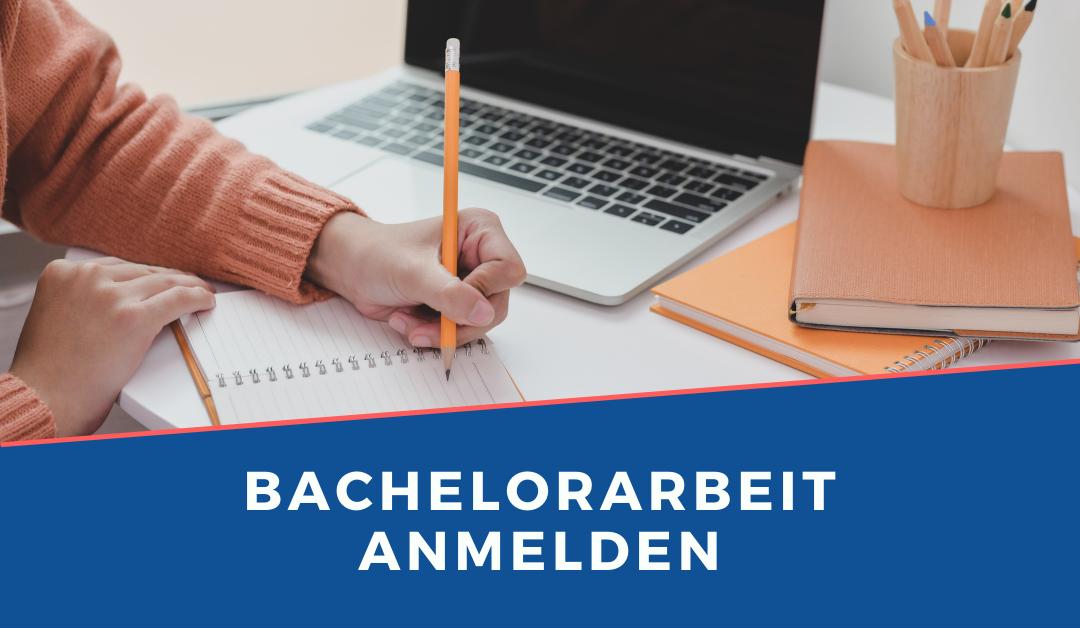Bachelorarbeit anmelden: Bereit für den letzten Schritt zum Abschluss?